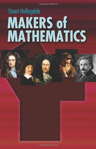 Makers of Mathematics (Dover Books on Mathematics) by Hollingdale, Stuart (2009) Paperback