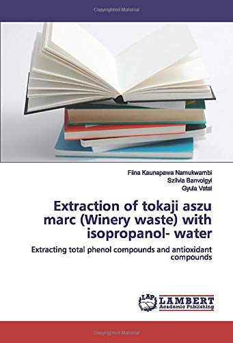 Extraction of tokaji aszu marc (Winery waste) with isopropanol- water: Extracting total phenol compounds and antioxidant compounds