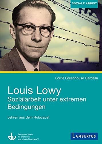 Louis Lowy - Sozialarbeit unter extremen Bedingungen: Lehren aus dem Holocaust