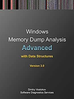 Advanced Windows Memory Dump Analysis with Data Structures: Training Course Transcript and WinDbg Practice Exercises with Notes, Third Edition (Pattern-Oriented ... Root Cause Analysis, Debugging Courses) by [Vostokov, Dmitry, Software Diagnostics Services]