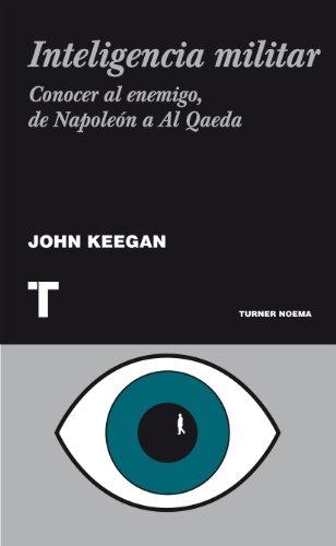 Inteligencia militar: Conocer al enemigo, de Napoleón a Al Qaeda (Noema) por John Keegan