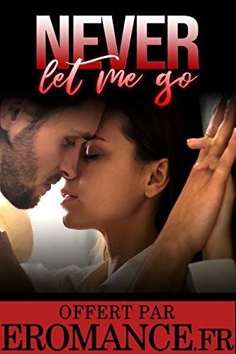 Couverture du livre Never Let Me Go   Livre 1: (New Romance)