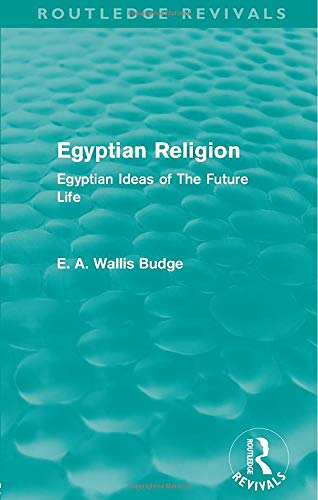 Egyptian Religion (Routledge Revivals): Egyptian Ideas of The Future Life