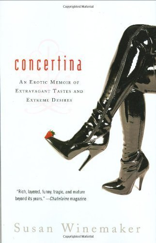 Concertina: An Erotic Memoir of Extravagant Tastes and Extreme Desires by Winemaker, Susan (2008) Hardcover