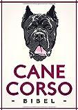 Cane Corso Italiano Bibel - Wesen, Charakter und Erziehung: Das Cane Corso Buch inklusive Hundetagebuch
