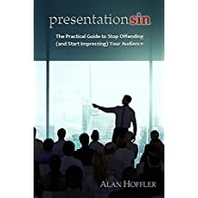 Presentation Sin: The Practical Guide to Stop Offending (and Start Impressing) Your Audience (English Edition)