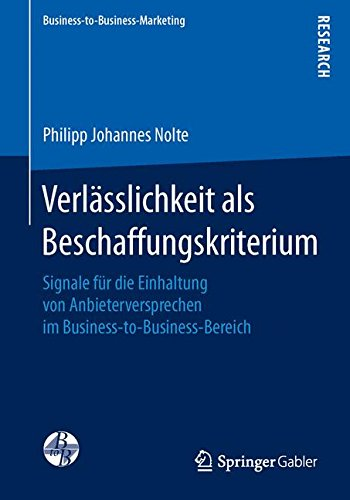 Verlässlichkeit als Beschaffungskriterium: Signale für die Einhaltung von Anbieterversprechen im Business-to-Business-Bereich (Business-to-Business-Marketing)