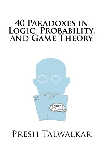 40 Paradoxes in Logic, Probability, and Game Theory por Presh Talwalkar