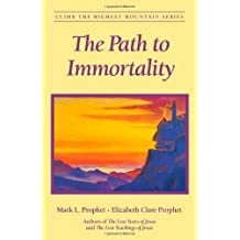 The Path To Immortality (Climb the Highest Mountain) by Mark L. Prophet (2006-01-01)