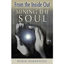 [(Mining the Soul: From the Inside Out)] [Author: Robin Robertson] published on (July, 2004)