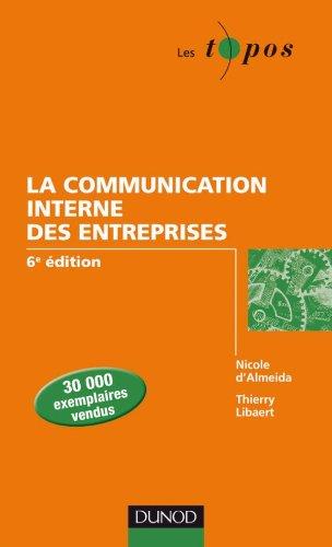 La communication interne des entreprises - 6e édition par Nicole D'Almeida, Thierry Libaert