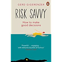 Risk Savvy: How To Make Good Decisions by Gerd Gigerenzer (2015-03-26)