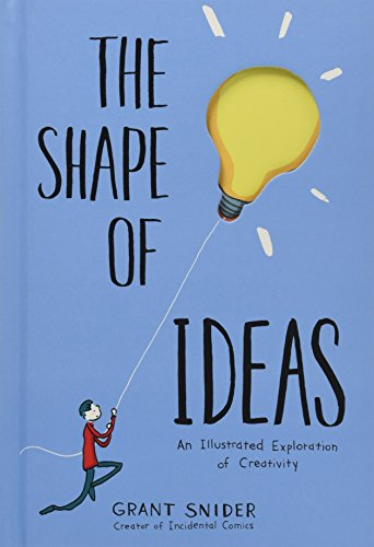 The Shape of Ideas: An Illustrated Exploration of Creativity por Grant Snider
