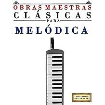 Obras Maestras Clásicas para Melódica: Piezas fáciles de Bach, Beethoven, Brahms, Handel, Haydn, Mozart, Schubert, Tchaikovsky, Vivaldi y Wagner (Spanish Edition)