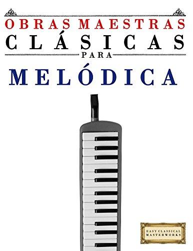 Obras Maestras Clásicas para Melódica: Piezas fáciles de Bach, Beethoven, Brahms, Handel, Haydn, Mozart, Schubert, Tchaikovsky, Vivaldi y Wagner por Easy Classical Masterworks