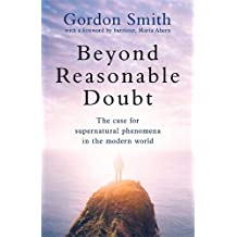 Beyond Reasonable Doubt: The case for supernatural phenomena in the modern world, with a foreword by Maria Ahern, a leading barrister