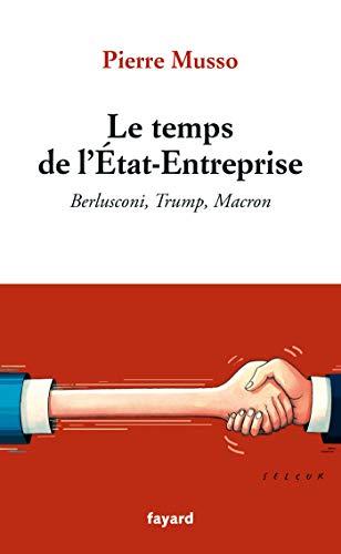 Le temps de l'Etat-Entreprise: Berlusconi, Trump, Macron par  Pierre Musso