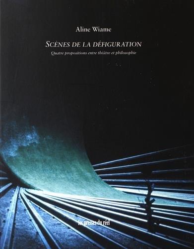 Scènes de la défiguration : Quatre propositions entre théâtre et philosophie
