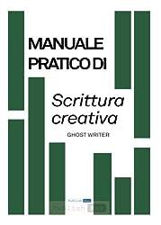 Manuale pratico di Scrittura Creativa (Italian Edition)