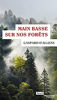 Main basse sur nos forêts par Gaspard d'Allens