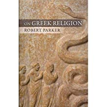 [ ON GREEK RELIGION (TOWNSEND LECTURES/CORNELL STUDIES IN CLASSICAL PHILOLOGY #60) ] On Greek Religion (Townsend Lectures/Cornell Studies in Classical Philology #60) By Parker, Robert ( Author ) Feb-2011 [ Paperback ]