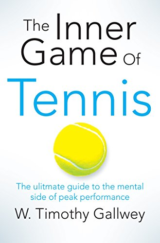 The Inner Game of Tennis: The ultimate guide to the mental side of peak performance por W. Timothy Gallwey