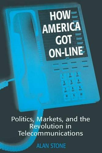 how-america-got-on-line-politics-markets-and-the-revolution-in-telecommunication