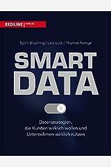 Smart Data: Datenstrategien, die Kunden wirklich wollen und Unternehmen wirklich nützen Broschiert