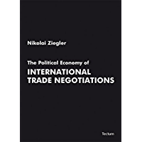 The Political Economy of International Trade Negotiations (English Edition)