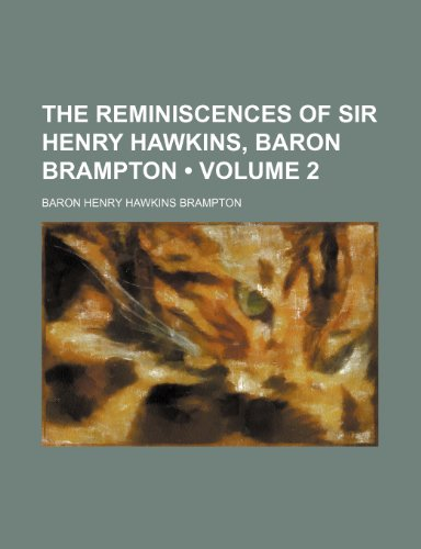 The reminiscences of Sir Henry Hawkins, Baron Brampton (Volume 2 )