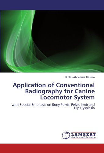 Application of Conventional Radiography for Canine Locomotor System: with Special Emphasis on Bony Pelvis, Pelvic limb and Hip Dysplasia por Ikhlas Abdelaziz Hassan