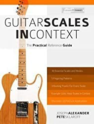 Guitar Scales In Context: The Practical Reference Guide by Joseph Alexander (2015-04-10)