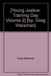 [Young Justice: Training Day Volume 2] [by: Greg Weisman]