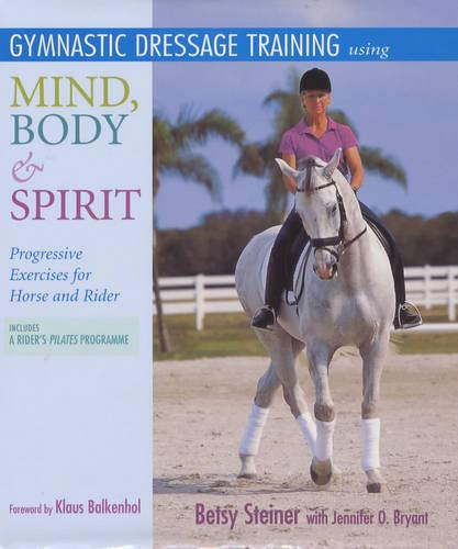 Gymnastic Training for Horse and Rider: Using a Mind, Body, Spirit Approach por Betsy Steiner
