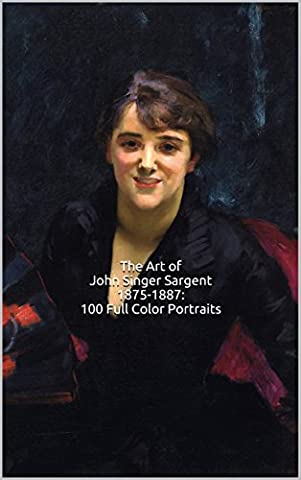 The Art of John Singer Sargent 1875-1887: