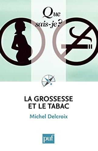 La grossesse et le tabac: « Que sais-je ? » n° 3490