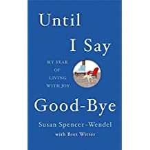 Until I Say Good-Bye: My Year of Living With Joy by Bret Witter (2013-03-14)