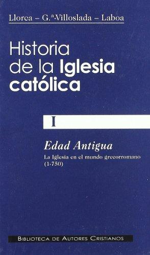 Historia de la Iglesia católica. I: Edad Antigua: la Iglesia en el mundo grecorromano: 1 (NORMAL) por Bernardino Llorca Vives