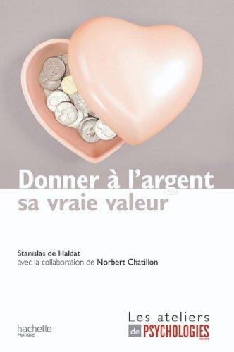 En ligne téléchargement Donner à l'argent sa vraie valeur (Les ateliers de Psychologies Magazine) pdf