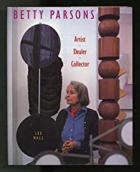 Betty Parsons: Artist, Dealer, Collector by Lee Hall (1991-04-02)