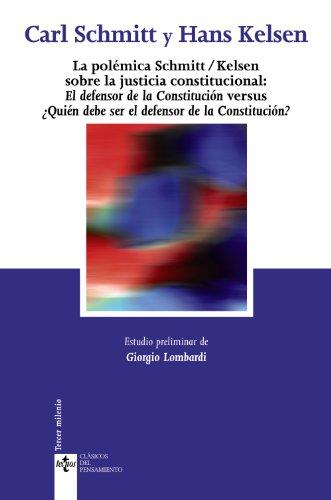 La polémica Schmitt/Kelsen sobre la justicia constitucional: El defensor de la Constitución versus ¿Quién debe ser el defensor de la Constitución? (Clásicos - Clásicos Del Pensamiento)