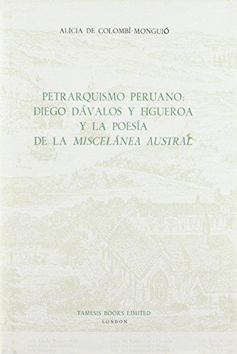 Petrarquismo Peruano: Diego Dávalos y Figueroa y la poesía de la 'Miscelánea Austral' (99): Diego Davalos Y Figueroa Y La Poesia De La ... (Coleccion Tamesis: Serie A, Monografias) por Alicia de Colombí-Monguió