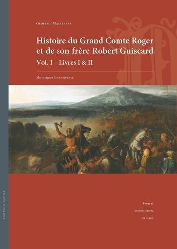 Histoire du Grand Comte Roger et de son frère Robert Guiscard : Volume 1 Livres I & II