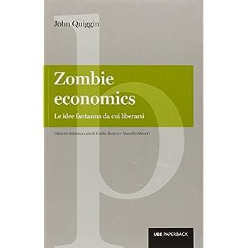 Zombie Economics. Le Idee Fantasma Da Cui Liberarsi