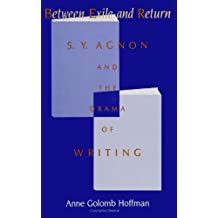 Between Exile and Return: S. Y. Agnon and The Drama of Writing (Suny Series in Modern Jewish Literature and Culture)