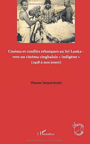 Cinema et conflits ethniques au sri lanka vers un cinema cinghalais indigene 1928 a nos jours