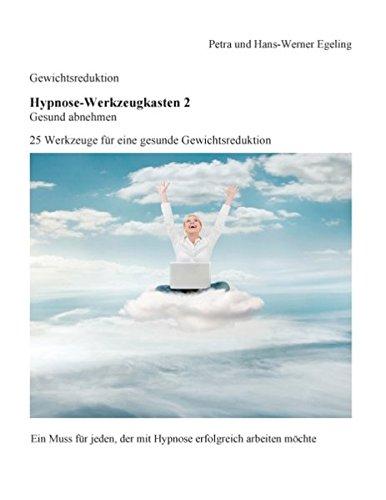 Preisvergleich Produktbild Gewichtsreduktion - Hypnose-Werkzeugkasten 2, Gesund abnehmen:: 25 Werkzeuge für eine gesunde Gewichtsreduktion