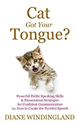 Cat Got Your Tongue?: Powerful Public Speaking Skills & Presentation Strategies for Confident Communication or, How to Create the Purrfect Speech (English Edition)