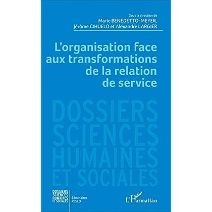 L'organisation face aux transformations de la relation de service (Dossiers Sciences Humaines et Sociales)
