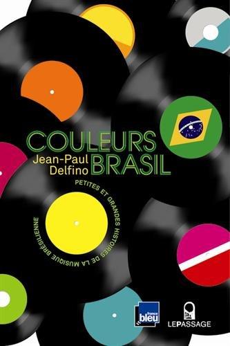 Couleurs Brasil : Petites et grandes histoires de la musique brésilienne par Jean-Paul Delfino